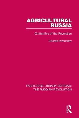 Agricultural Russia: On the Eve of the Revolution by George Pavlovsky
