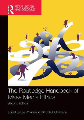 The Routledge Handbook of Mass Media Ethics by Lee Wilkins