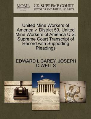 United Mine Workers of America V. District 50, United Mine Workers of America U.S. Supreme Court Transcript of Record with Supporting Pleadings by Edward L Carey