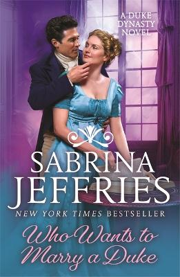 Who Wants to Marry a Duke: A sweeping new historical from the queen of the sexy regency romance! by Sabrina Jeffries