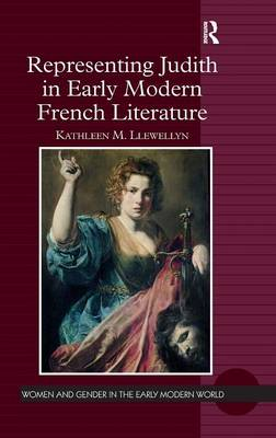 Representing Judith in Early Modern French Literature by Kathleen M. Llewellyn