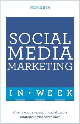 Social Media Marketing In A Week by Nick Smith