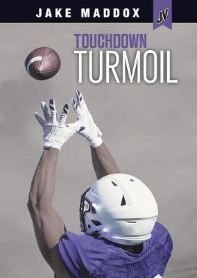 Touchdown Turmoil by Jake Maddox