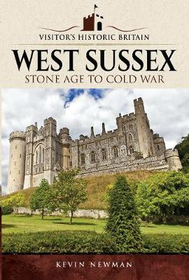 Visitors' Historic Britain: West Sussex by Kevin Newman