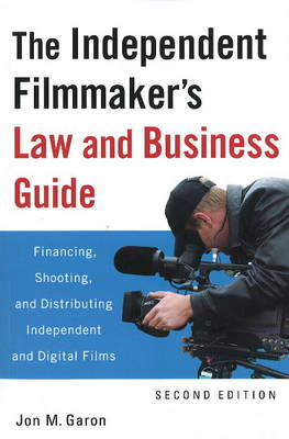 The Independent Filmmaker's Law and Business Guide by Jon M. Garon