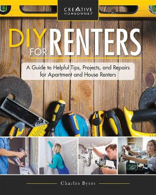 DIY for Renters: Don't Call the Landlord: A Renter's Guide to Repairs and Personalizations That Won't Break Your Lease by Charles Byers