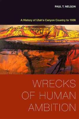 Wrecks of Human Ambition by Paul T. Nelson