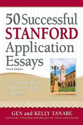 50 Successful Stanford Application Essays by Gen Tanabe