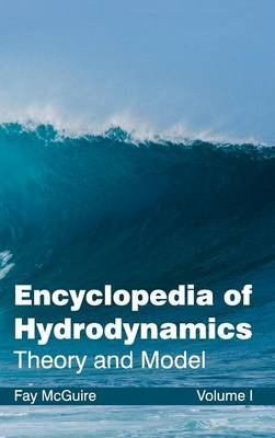 Encyclopedia of Hydrodynamics: Volume I (Theory and Model) by Fay McGuire