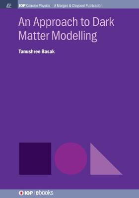 An Approach to Dark Matter Modeling by Tanushree Basak