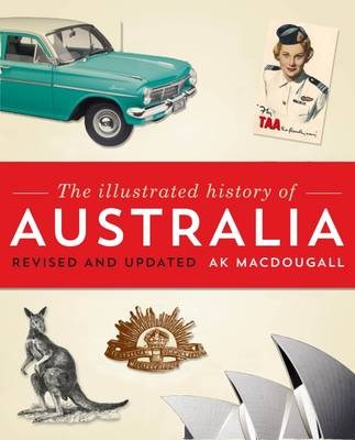 Illustrated History of Australia 2013 by A.K. MacDougall