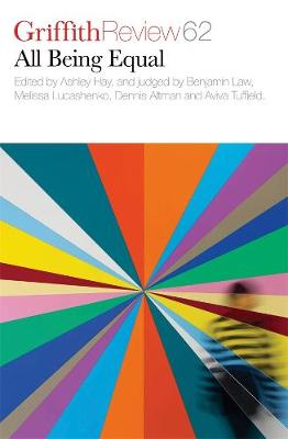 Griffith Review 62: All Being Equal - The Novella Project VI by Ashley Hay