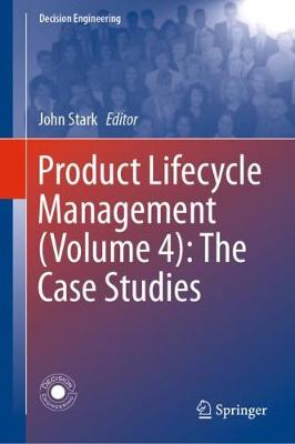 Product Lifecycle Management (Volume 4): The Case Studies by John Stark