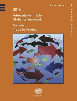 International Trade Statistics Yearbook 2016 by United Nations: Department of Economic and Social Affairs: Statistics Division