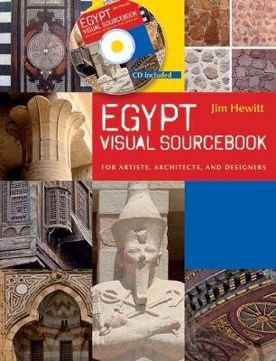Egypt Visual Sourcebook for Designers, Architects and Artists by Jim Hewitt