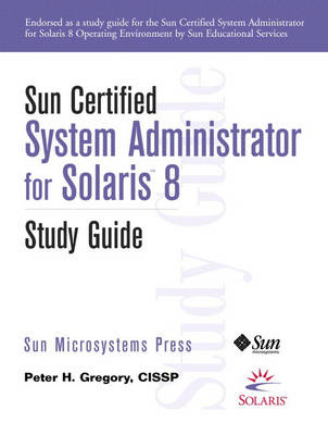 Sun Certified System Administrator for Solaris 8 Study Guide by Peter H. Gregory