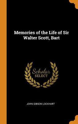 Memories of the Life of Sir Walter Scott, Bart by John Gibson Lockhart