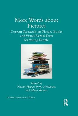 More Words about Pictures: Current Research on Picturebooks and Visual/Verbal Texts for Young People by Perry Nodelman