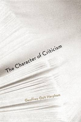 The Character of Criticism by Geoffrey Galt Harpham