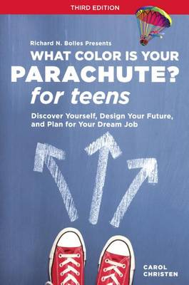 What Color Is Your Parachute? for Teens by Carol Christen