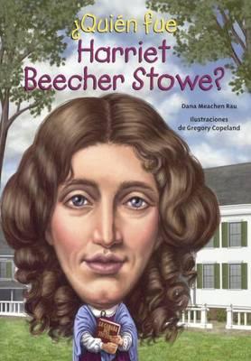 Quien Fue Harriet Beecher Stowe? (Who Was Harriet Beecher Stowe?) by Dana Meachen Rau