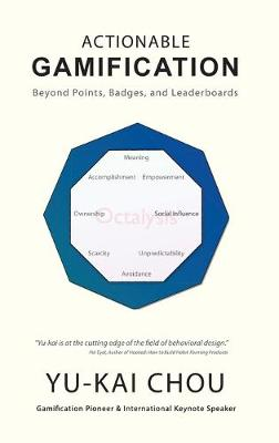 Actionable Gamification: Beyond Points, Badges, and Leaderboards by Yu-Kai Chou
