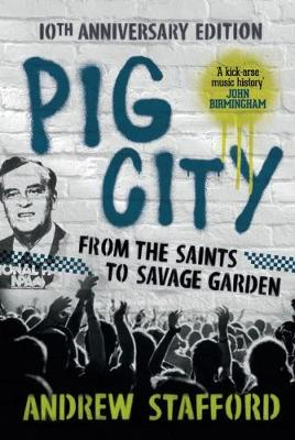 Pig City: From the Saints to Savage Garden (10th Anniversary Edition) by Andrew Stafford