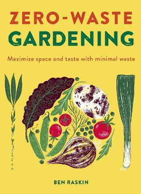 Zero Waste Gardening: Maximize space and taste with minimal waste book