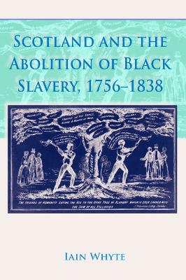 Scotland and the Abolition of Black Slavery, 1756-1838 book