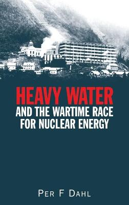 Heavy Water and the Wartime Race for Nuclear Energy book