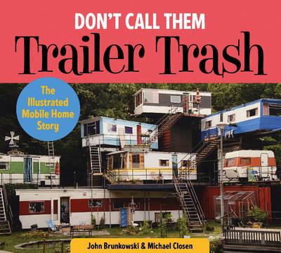 Don't Call Them Trailer Trash by John Brunkowski