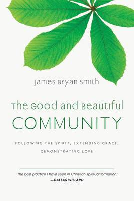 Good and Beautiful Community by James Bryan Smith