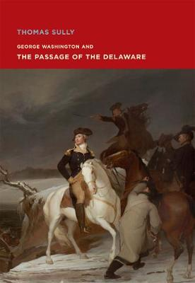 Thomas Sully: George Washington and The Passage of the Delaware book