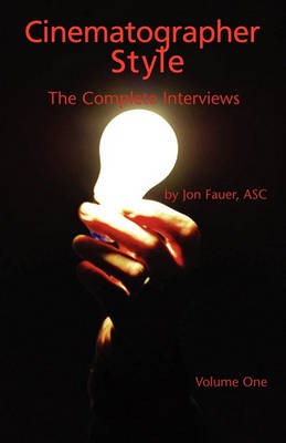 Cinematographer Style - The Complete Interviews, Volume I by Jon Fauer