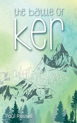 The Battle of Ker by Paul Russell