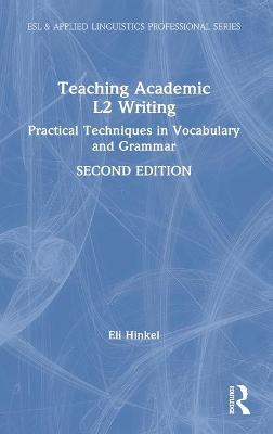 Teaching Academic L2 Writing: Practical Techniques in Vocabulary and Grammar by Eli Hinkel