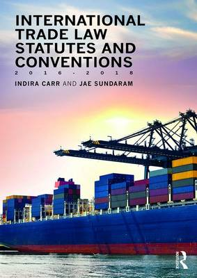 International Trade Law Statutes and Conventions 2016-2018 by Indira Carr