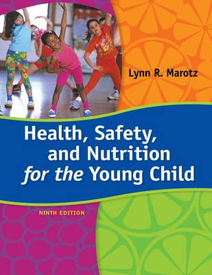 Health, Safety, and Nutrition for the Young Child by Lynn Marotz
