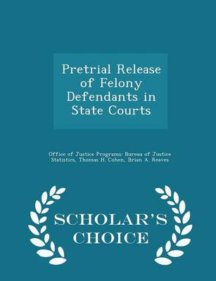 Pretrial Release of Felony Defendants in State Courts - Scholar's Choice Edition by Thomas H Cohen
