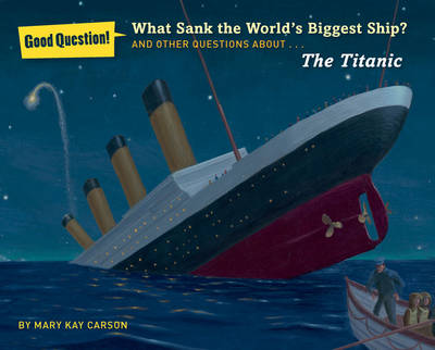 What Sank the World's Biggest Ship? by Mary Kay Carson