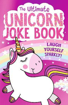 The Ultimate Unicorn Joke Book by Egmont Publishing UK