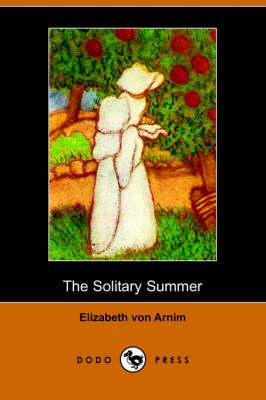 The Solitary Summer (Dodo Press) by Elizabeth Von Arnim