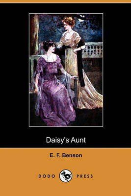 Daisy's Aunt (Dodo Press) by E F Benson