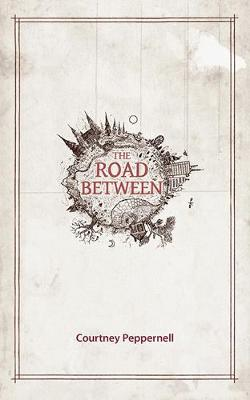 The Road Between by Courtney Peppernell