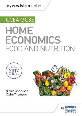 My Revision Notes: CCEA GCSE Home Economics: Food and Nutrition by Nicola Anderson