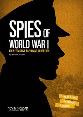 Spies of World War I: An Interactive Espionage Adventure by Michael Burgan