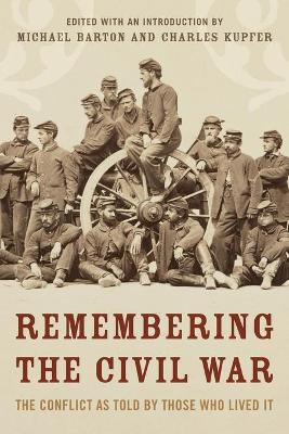 Remembering the Civil War: The Conflict as Told by Those Who Lived It book