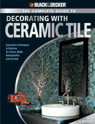 Complete Guide to Decorating with Ceramic Tile (Black & Decker) book