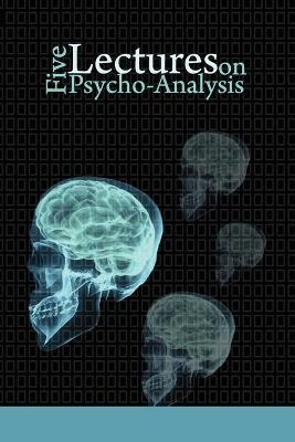 Five Lectures on Psycho-Analysis by Sigmund Freud