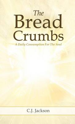 The Bread Crumbs by C J Jackson